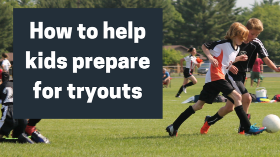 How to help kids prepare for sports tryouts