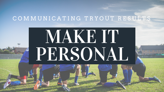 Communicating Tryout Results : Make it personal