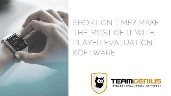 Make the most of your time with player evaluation software